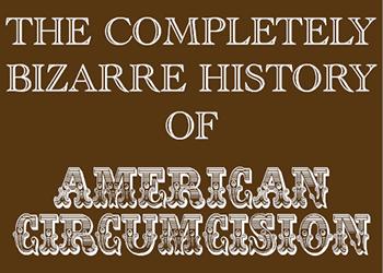 <center>Bizarre History of Circumcision</center>