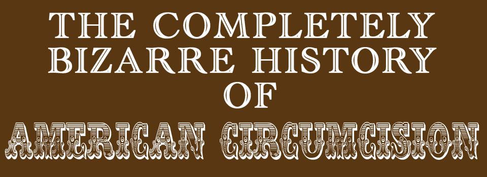 bizarre history circumcision America